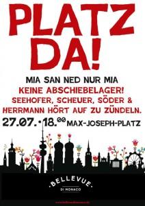 Platz da! Mia san ned nur mia!  Keine Abschiebelager! Seehofer, Scheuer, Söder und Herrmann – hört auf zu zündeln!  Kundgebung am Montag den 27.7.2015 um 18.00 Uhr auf dem Max-Joseph-Platz in München.